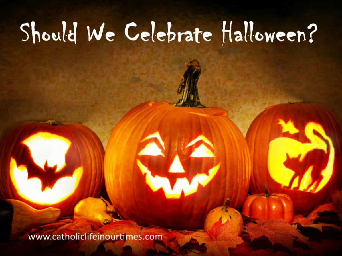 is it morally acceptable to celebrate halloween? - catholic life in