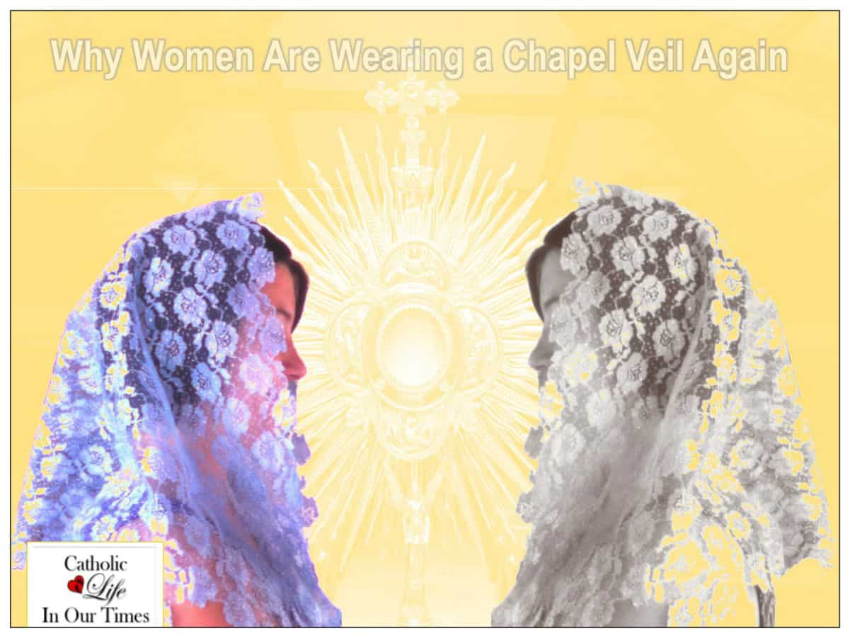 Why Women Are Wearing a Chapel Veil Again - Catholic Life In